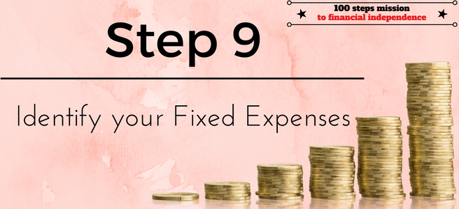Step 9 of our 100 steps mission to financial independence: Identify your Fixed Expenses