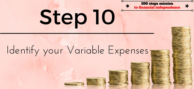 Step 10 of the 100 steps mission to financial independence: Identify your Variable Expenses