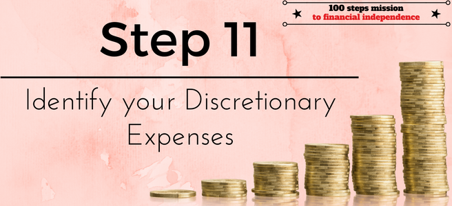 Step 11 of the 100 steps mission to financial independence: Identify your Discretionary Expenses