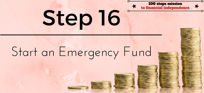 Step 16 of the 100 steps mission to Financial Independence: Start an Emergency Fund