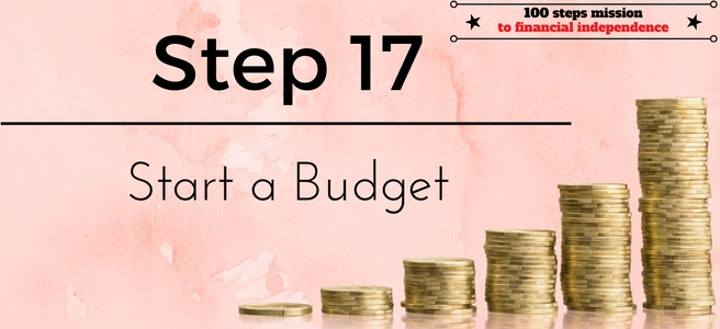 Step 17 of the 100 Steps Mission to Financial Independence: Start a Budget