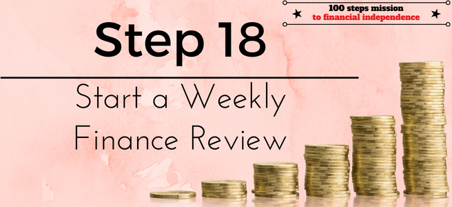 Step 18 of the 100 steps mission to financial independence: Start a weekly finance review