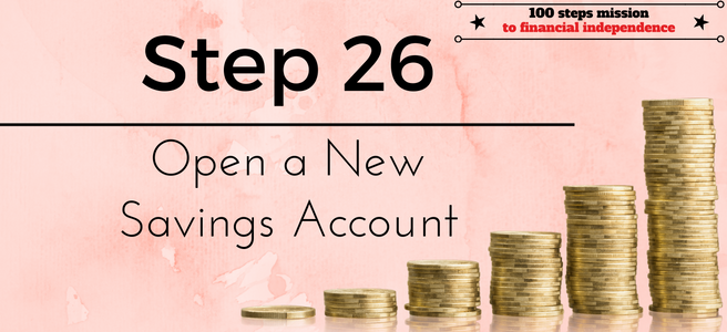 Step 26 of the 100 steps mission to financial independence: Open a New Savings Account