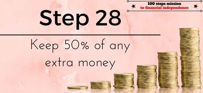 Step 28 of the 100 steps mission to financial independence: Keep 50% of any extra money