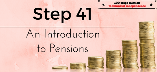 Step 41 of the 100 steps mission to financial independence: An introduction to pensions