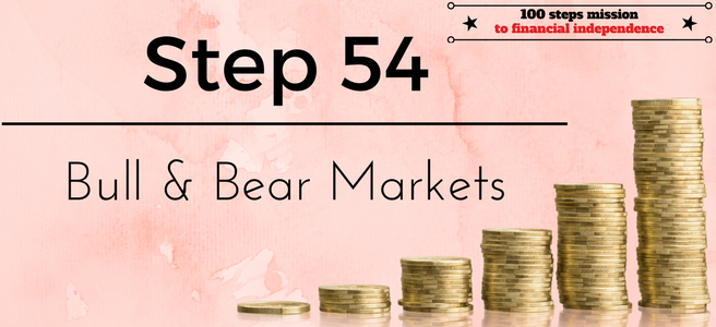 Step 54 of the 100 steps mission to financial independence: Bull & Bear Markets