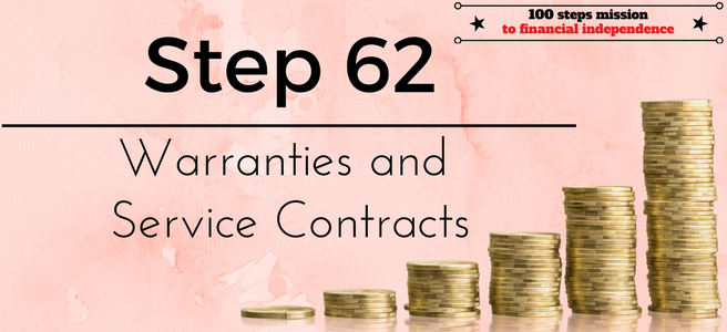 Step 62 of the 100 steps to financial independence: Warranties and Service Contracts
