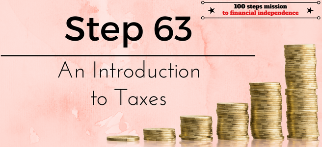 Step 63 of the 100 Steps to Financial Independence: An Introduction to taxes