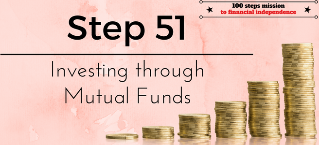 Step 51 of the 100 steps mission to financial independence: Investing through Mutual Funds