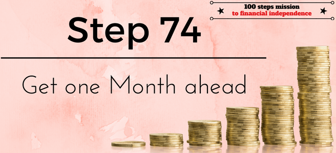 Step 74 of the 100 steps mission to financial independence: Get one Month ahead