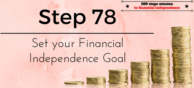 Step 78 of the 100 steps mission to financial independence: Set your Financial Independence Goal