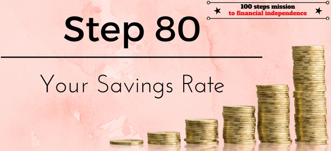 Step 80 of the 100 steps mission to financial independence: Your Savings Rate