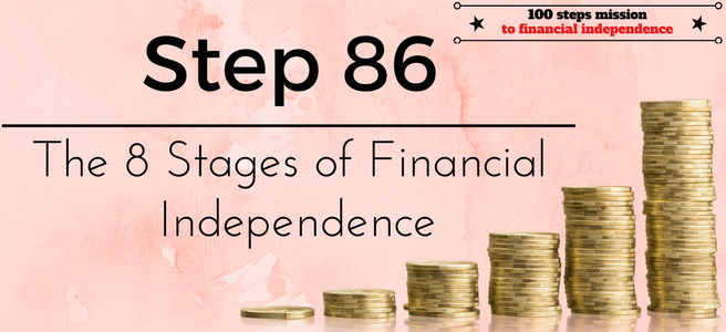 Step 86 of the 100 Steps Mission to Financial Independence: The 8 Stages of Financial Independence