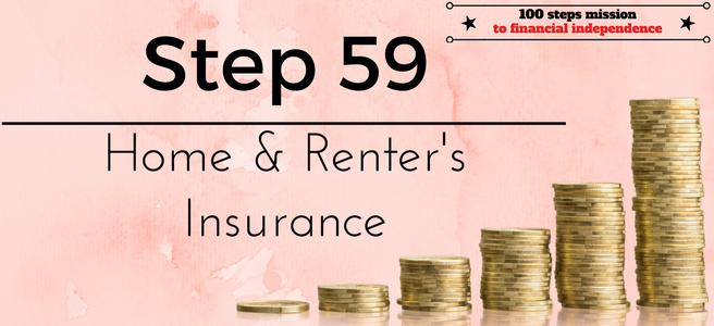 Step 59 of the 100 steps to financial independence: Home & Renter's Insurance