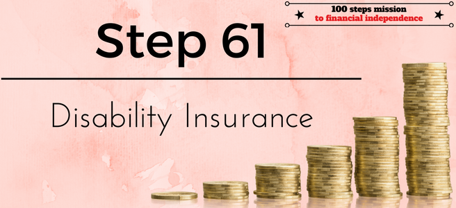 Step 61 of the 100 Steps to Financial Independence: Disability Insurance