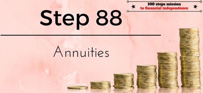 Step 88 of the 100 steps mission to financial independence: Annuities