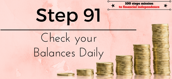 Step 91 of the 100 steps mission to financial independence: Check your balances daily
