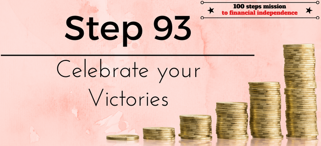 Step 93 of the 100 steps mission to financial independence: Celebrate your Victories