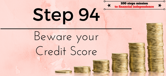 Step 94 of the 100 Steps Mission to Financial Independence: Beware your Credit Score