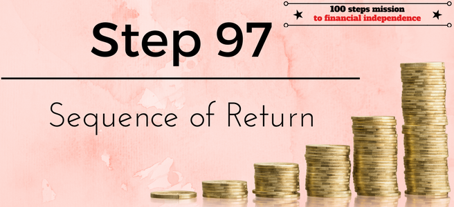 Step 97 of the 100 Steps mission to financial independence: Sequence of Return