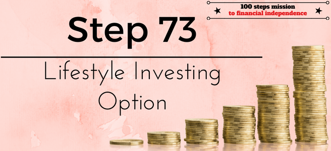 Step 73 of the 100 steps mission to financial independence: Lifestyle investing option