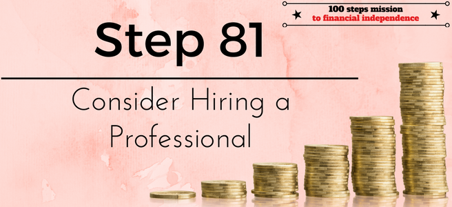 Step 81 of the 100 steps to financial independence: Consider Hiring a Professional