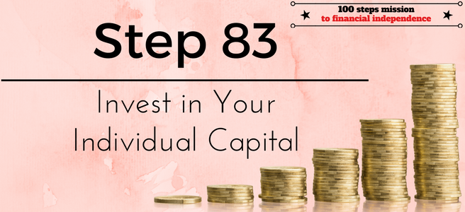 Step 83 of the 100 steps mission to financial independence: Invest in your Individual Capital