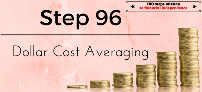 Step 96 of the 100 steps mission to financial independence: Dollar Cost Averaging