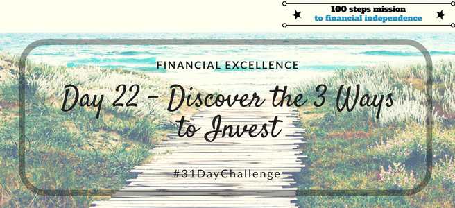 Day 22: Discover the 3 Ways to Invest