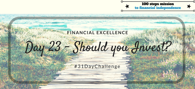 Day 23: Should you Invest?